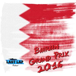 The Last Lap Podcast – Season 5 – Ep 3 – Bahrain GP 2017 Review